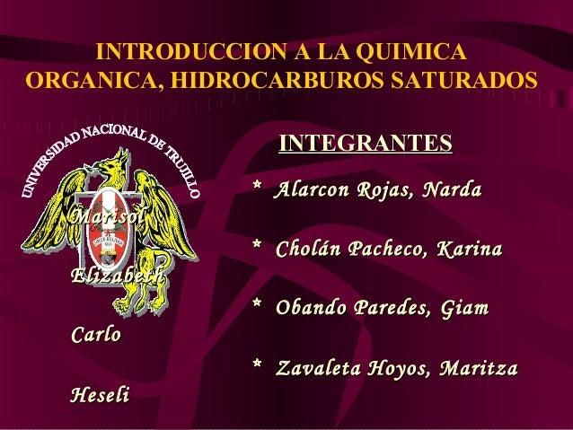 INTRODUCCION A LA QUIMICA ORGANICA, HIDROCARBUROS SATURADOS INTEGRANTES * Alarcon Rojas, Narda Marisol * Cholán Pacheco, K...