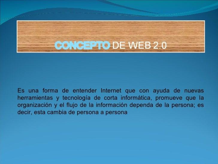 Es una forma de entender Internet que con ayuda de nuevas herramientas y tecnología de corta informática, promueve que la ...