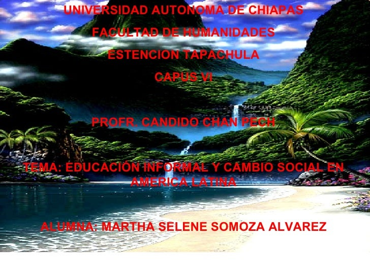 UNIVERSIDAD AUTONOMA DE CHIAPAS FACULTAD DE HUMANIDADES ESTENCION TAPACHULA CAPUS VI PROFR. CANDIDO CHAN PECH TEMA: EDUCAC...