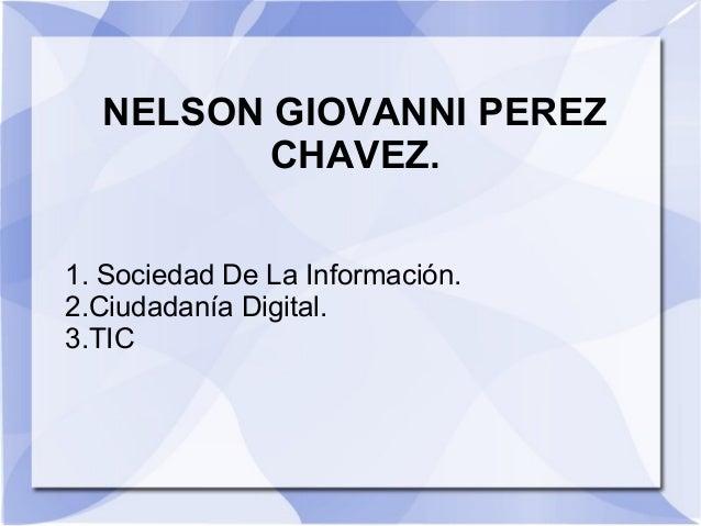 NELSON GIOVANNI PEREZ CHAVEZ. 1. Sociedad De La Información. 2.Ciudadanía Digital. 3.TIC