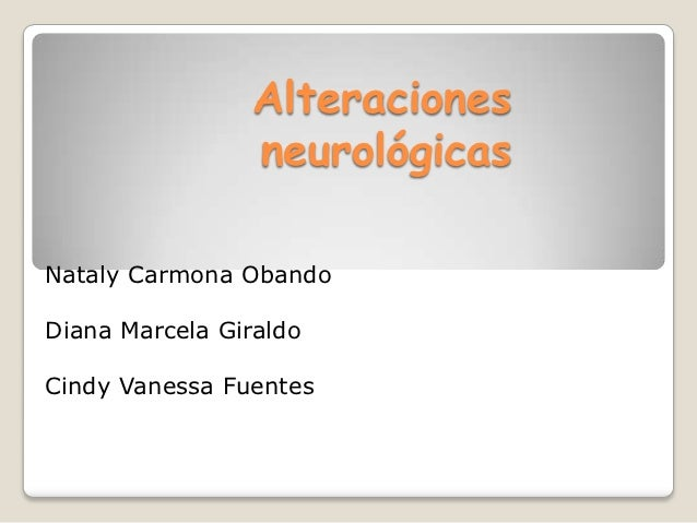 Alteraciones                 neurológicasNataly Carmona ObandoDiana Marcela GiraldoCindy Vanessa Fuentes