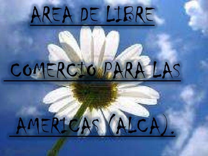 AREA DE LIBRE<br /> COMERCIO PARA LAS<br /> AMERICAS (ALCA).<br />