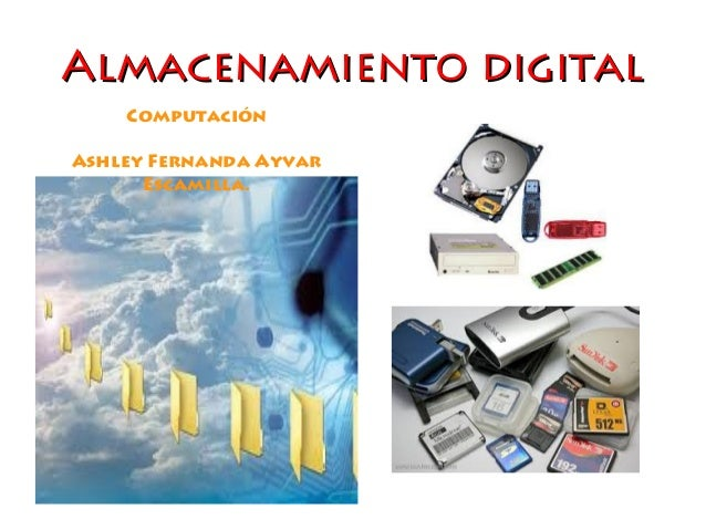 Almacenamiento digitalAlmacenamiento digital Computación Ashley Fernanda Ayvar Escamilla.