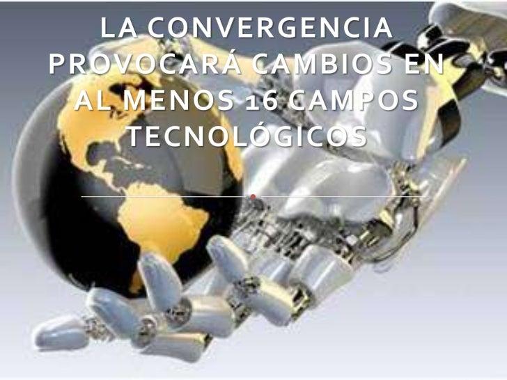 LA CONVERGENCIA PROVOCARÁ CAMBIOS EN AL MENOS 16 CAMPOS TECNOLÓGICOS<br />