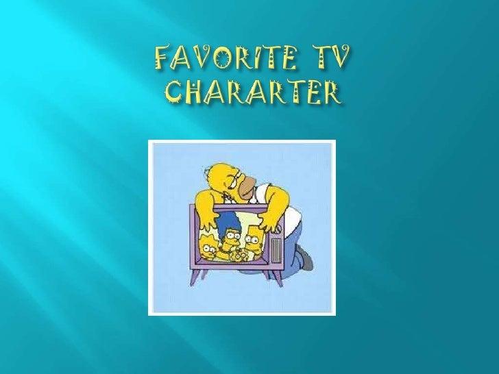 FAVORITE  TV CHARARTER<br />
