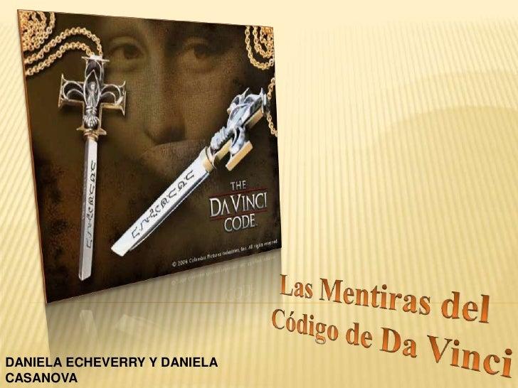 Las Mentiras del <br />Código de Da Vinci<br />DANIELA ECHEVERRY Y DANIELA CASANOVA<br />