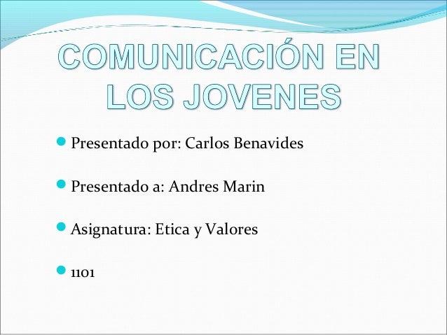Presentado por: Carlos BenavidesPresentado a: Andres MarinAsignatura: Etica y Valores1101