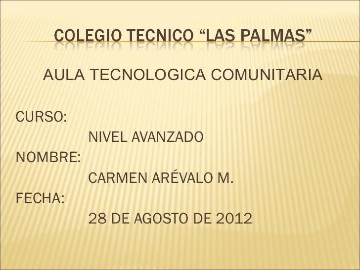 AULA TECNOLOGICA COMUNITARIACURSO:          NIVEL AVANZADONOMBRE:          CARMEN ARÉVALO M.FECHA:          28 DE AGOSTO D...