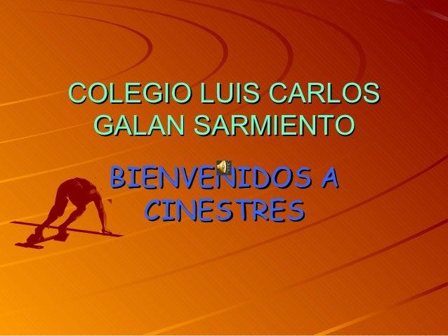 COLEGIO LUIS CARLOS GALAN SARMIENTO  BIENVENIDOS A    CINESTRES