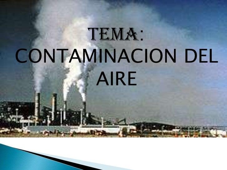 TEMA:<br />Tema:<br />CONTAMINACION DEL AIRE<br />