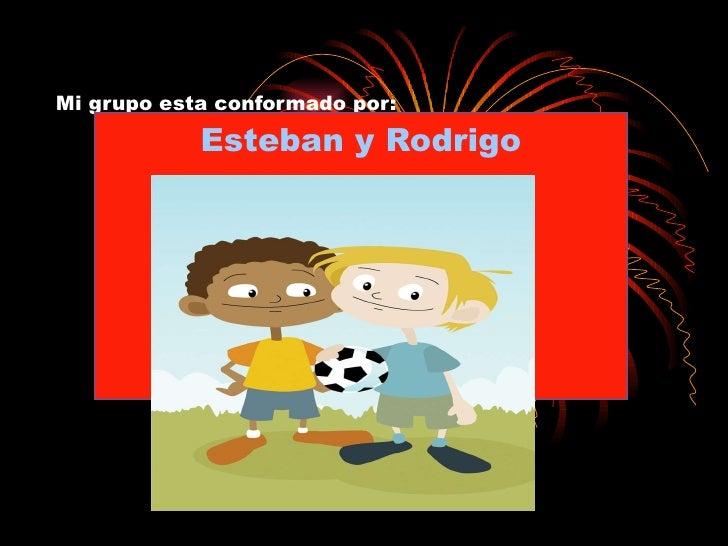 Mi grupo esta conformado por: Esteban y Rodrigo