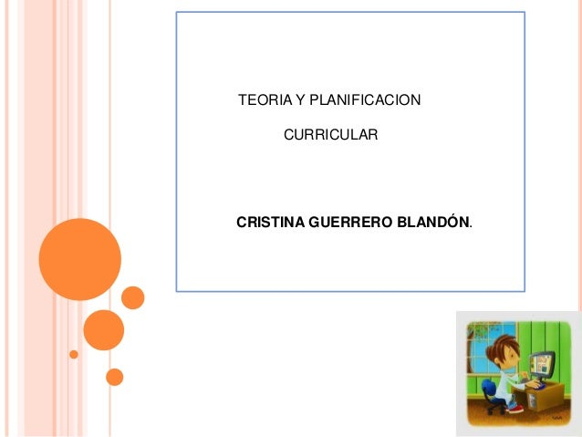 TEORIA Y PLANIFICACION CURRICULAR CRISTINA GUERRERO BLANDÓN.