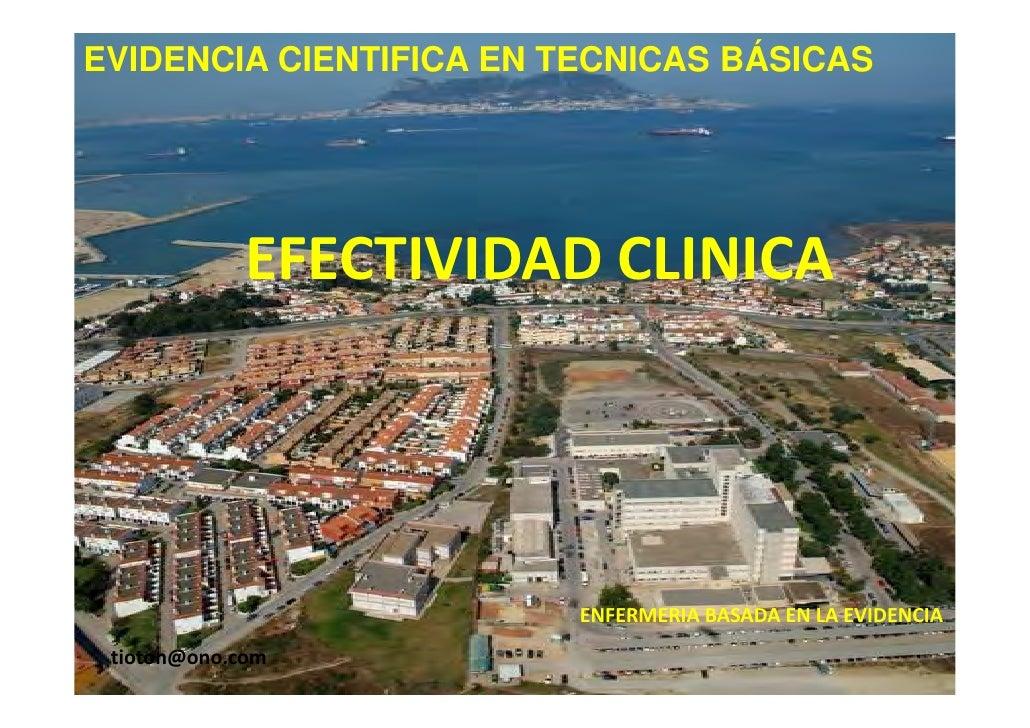 EVIDENCIA CIENTIFICA EN TECNICAS BÁSICAS             EFECTIVIDAD CLINICA                         ENFERMERIA BASADA EN LA E...