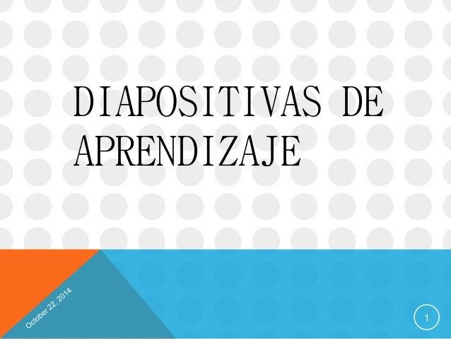 DIAPOSITIVAS DE  APRENDIZAJE  1