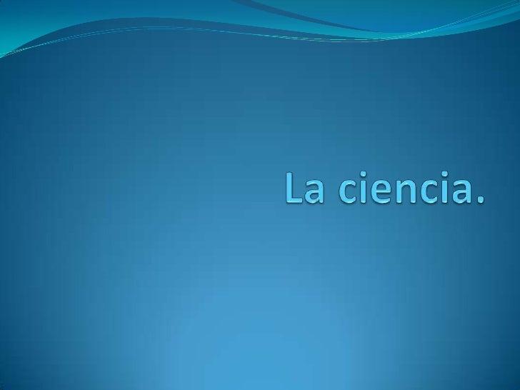 La ciencia.<br />