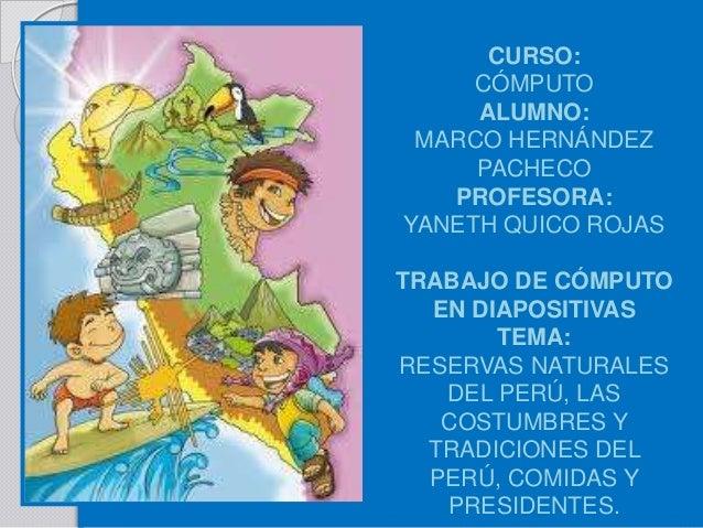 Diapositivas de cómputo (reservas naturales del perú, las costumbres y tradiciones del perú, comidas y presidentes) (2)