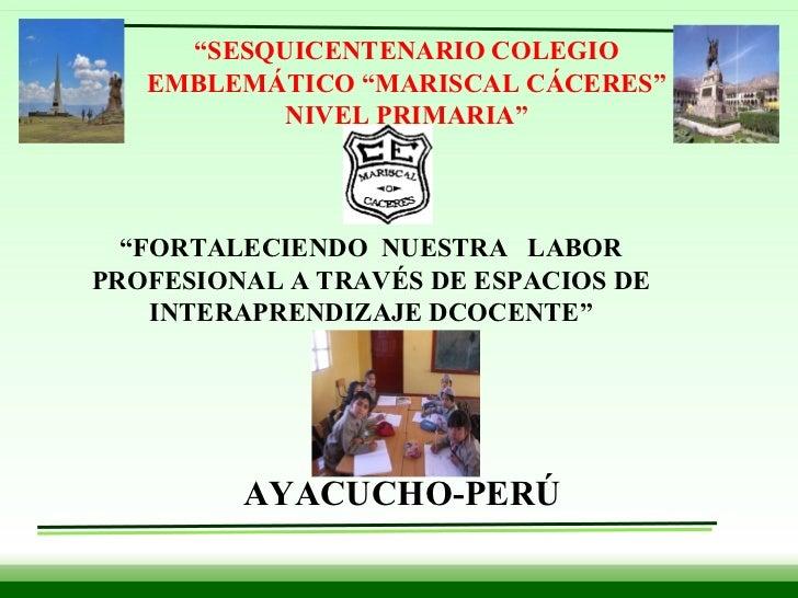 """"""" FORTALECIENDO  NUESTRA  LABOR PROFESIONAL A TRAVÉS DE ESPACIOS DE INTERAPRENDIZAJE DCOCENTE"""" """" SESQUICENTENARIO COLEGI..."""
