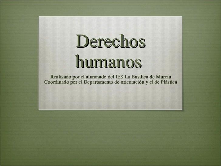 Derechos humanos  Realizado por el alumnado del IES La Basílica de Murcia Coordinado por el Departamento de orientación y ...