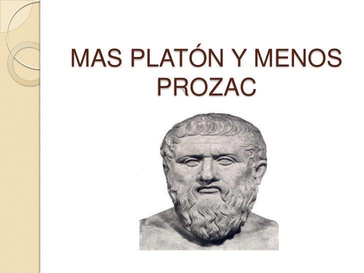 MAS PLATÓN Y MENOS PROZAC<br />