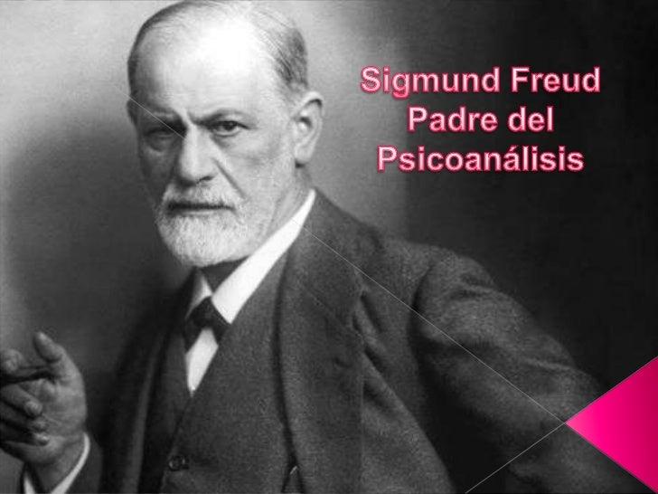 Sigmund Freud <br />Padre del Psicoanálisis<br />