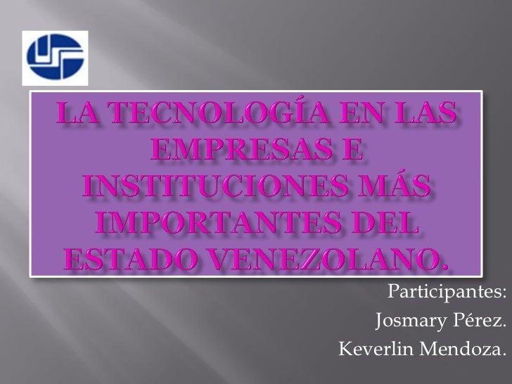 Participantes:   Josmary Pérez.Keverlin Mendoza.