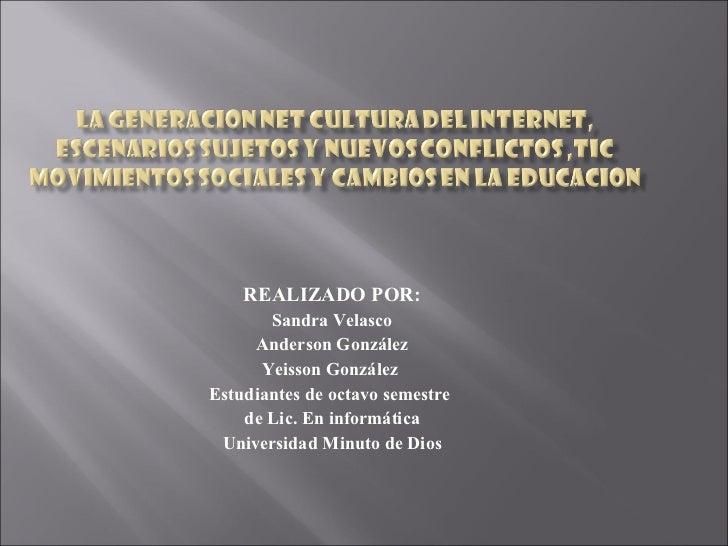 REALIZADO POR: Sandra Velasco Anderson González Yeisson González  Estudiantes de octavo semestre  de Lic. En informática U...