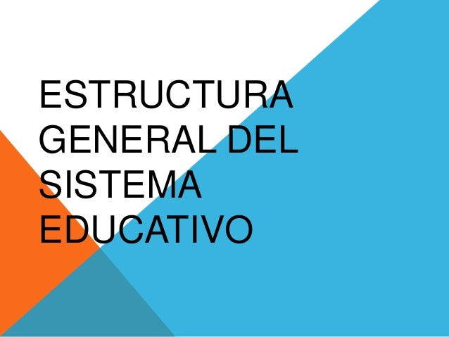 ESTRUCTURA GENERAL DEL SISTEMA EDUCATIVO
