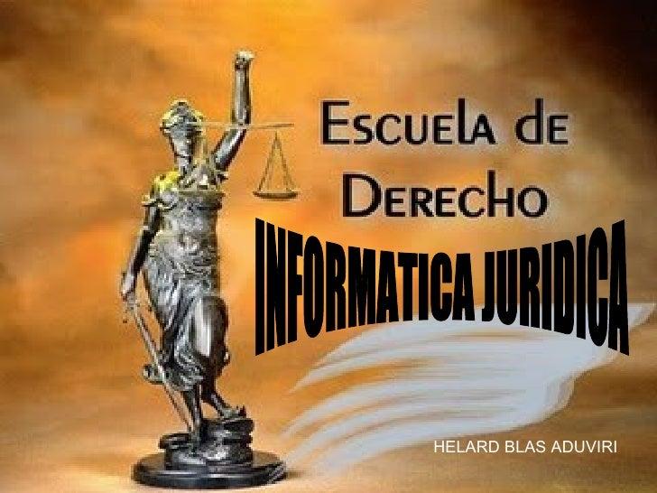 INFORMATICA JURIDICA HELARD BLAS ADUVIRI