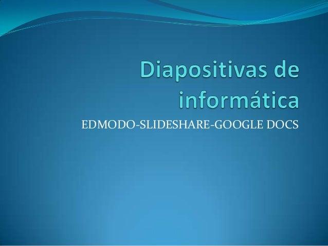 EDMODO-SLIDESHARE-GOOGLE DOCS