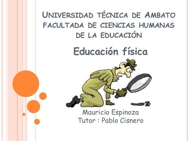 UNIVERSIDAD   TÉCNICA DE       AMBATOFACULTADA DE CIENCIAS HUMANAS       DE LA EDUCACIÓN      Educación física            ...