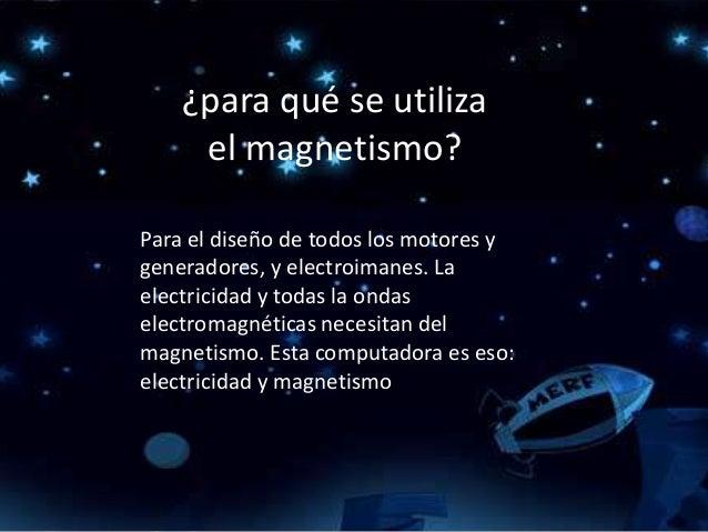 Diapositivas de la electricidad y magnetismo for Para que se utiliza el marmol