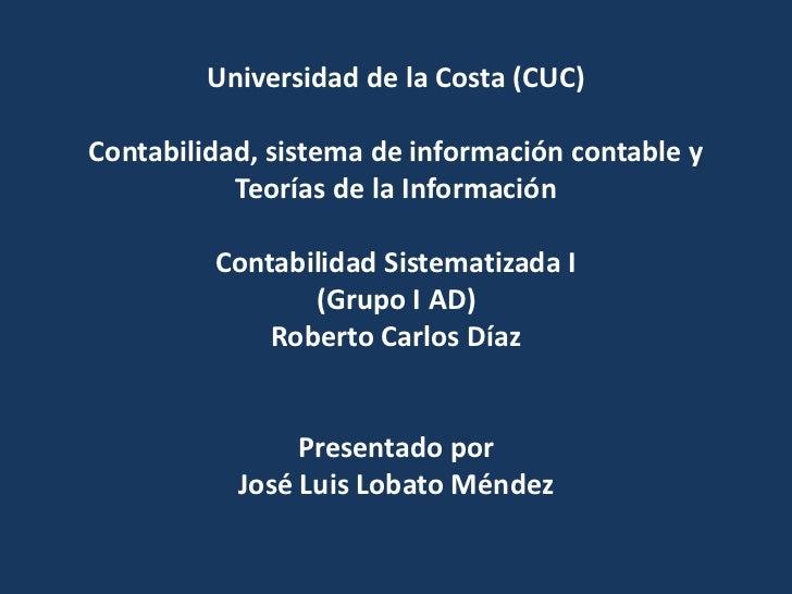 Universidad de la Costa (CUC)Contabilidad, sistema de información contable y           Teorías de la Información         C...