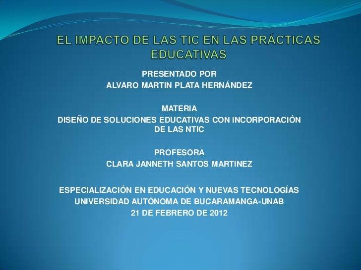 PRESENTADO POR         ALVARO MARTIN PLATA HERNÁNDEZ                     MATERIADISEÑO DE SOLUCIONES EDUCATIVAS CON INCORP...