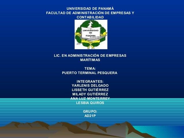 UNIVERSIDAD DE PANAMÁ FACULTAD DE ADMINISTRACIÓN DE EMPRESAS Y CONTABILIDAD LIC. EN ADMINISTRACIÓN DE EMPRESAS MARÍTIMAS T...