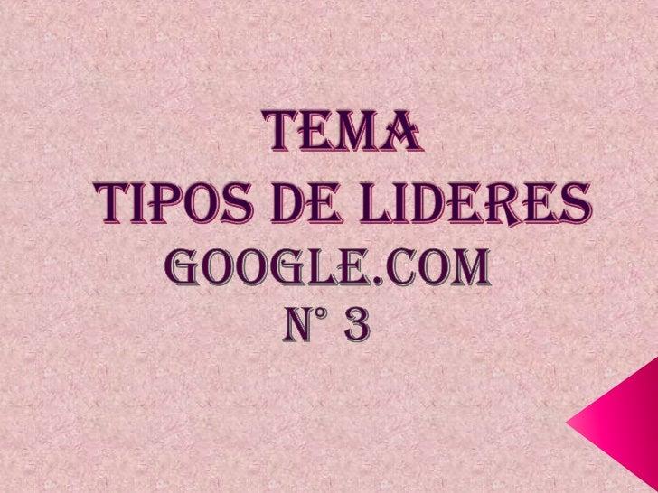 temaTipos de lideres<br />Google.com<br />N° 3<br />