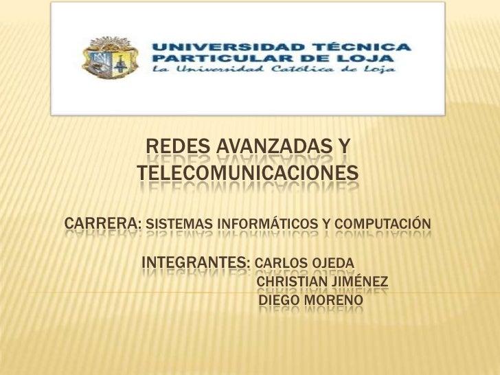REDES AVANZADAS Y TELECOMUNICACIONEScarrera: sistemas informáticos y computaciónintegrantes: Carlos Ojeda                 ...