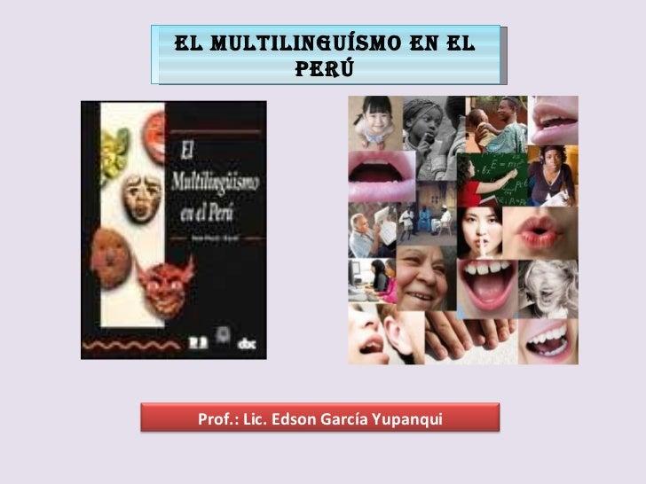 EL MULTILINGUÍSMO EN EL PERÚ Prof.: Lic. Edson García Yupanqui