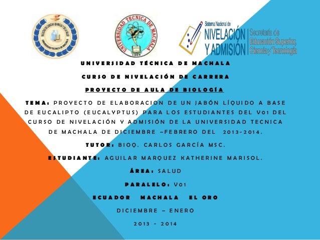 UNIVERSIDAD TÉCNICA DE MACHALA CURSO DE NIVELACIÓN DE CARRERA PROYECTO DE AULA DE BIOLOGÍA TEMA: PROYECTO DE ELABORACION D...