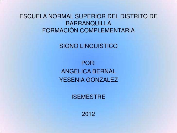 ESCUELA NORMAL SUPERIOR DEL DISTRITO DE            BARRANQUILLA      FORMACIÓN COMPLEMENTARIA           SIGNO LINGUISTICO ...