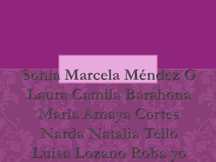 Sonia Marcela Méndez G<br />Laura Camila Barahona<br />María Amaya Cortes<br />Narda Natalia Tello<br />Luisa Lozano Roba ...