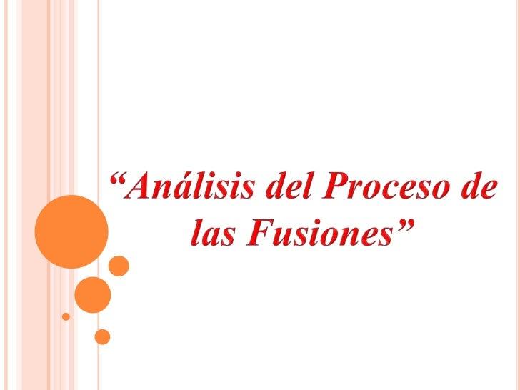 """""""Análisis del Proceso de las Fusiones""""<br />"""