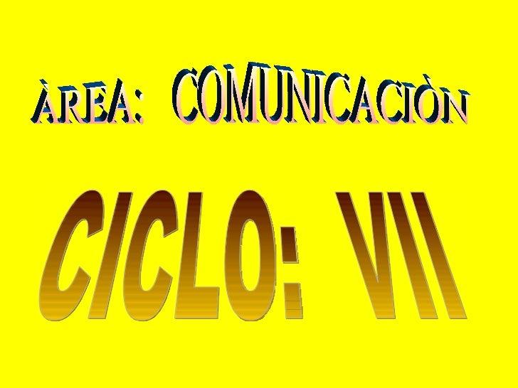 ÀREA:  COMUNICACIÒN CICLO:  VII