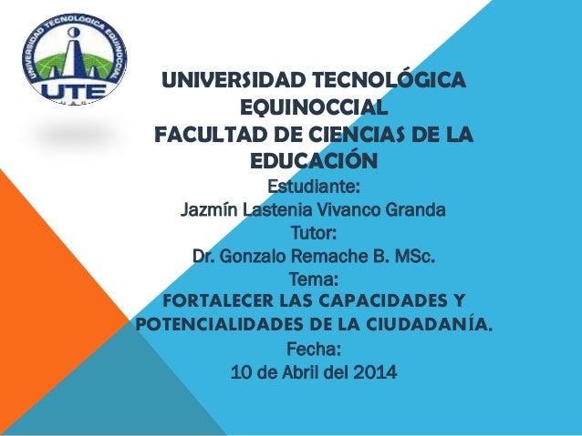 UNIVERSIDAD TECNOLÓGICA EQUINOCCIAL FACULTAD DE CIENCIAS DE LA EDUCACIÓN Estudiante: Jazmín Lastenia Vivanco Granda Tutor:...