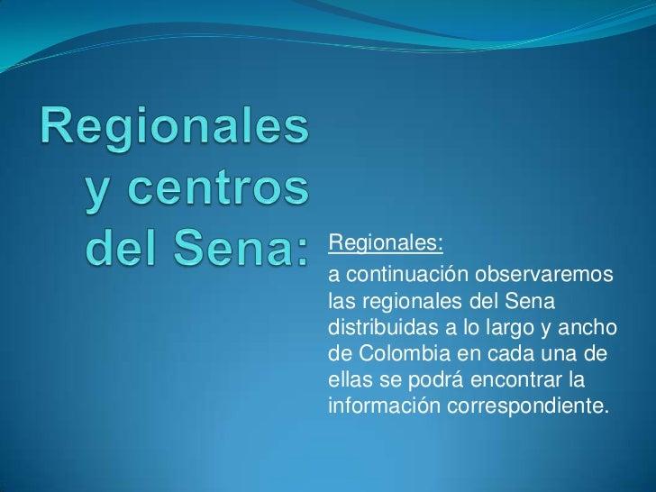 Regionales y centros del Sena:<br />Regionales:<br />a continuación observaremos las regionales del Sena distribuidas a lo...