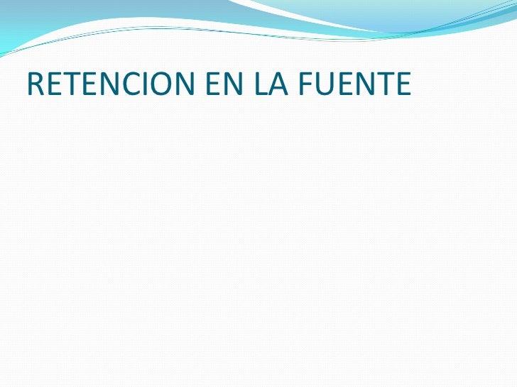 RETENCION EN LA FUENTE<br />