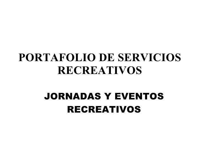 PORTAFOLIO DE SERVICIOS RECREATIVOS JORNADAS Y EVENTOS RECREATIVOS