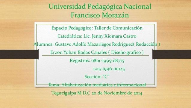 Universidad Pedagógica Nacional  Francisco Morazán  Espacio Pedagógico: Taller de Comunicación  Catedrática: Lic. Jenny Xi...