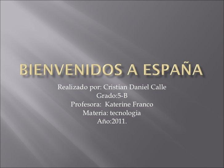 Realizado por: Cristian Daniel Calle Grado:5-B Profesora:  Katerine Franco Materia: tecnologia Año:2011.