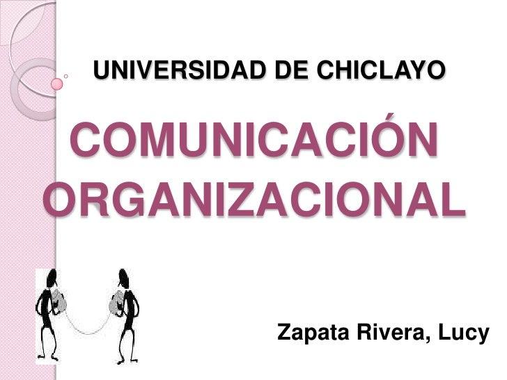 UNIVERSIDAD DE CHICLAYO    COMUNICACIÓN ORGANIZACIONAL               Zapata Rivera, Lucy