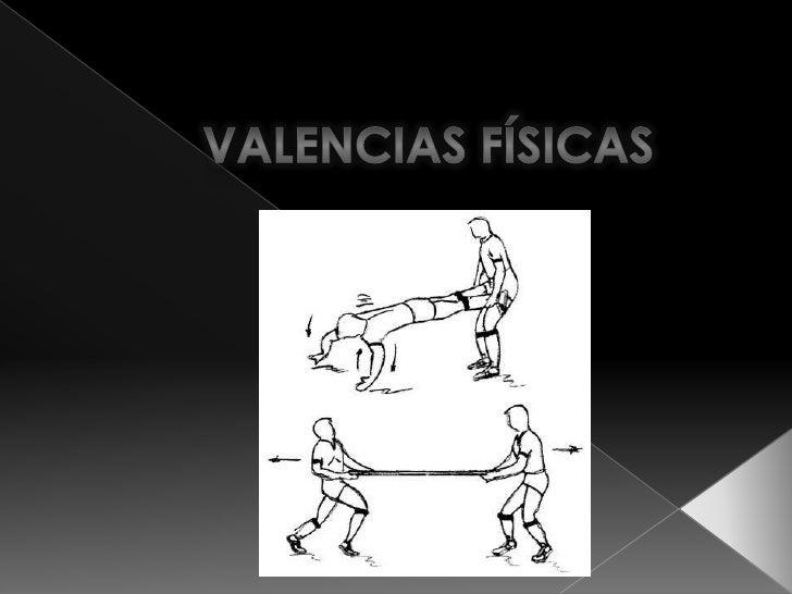 VALENCIAS FÍSICAS<br />